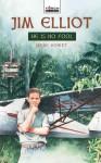 Jim Elliot: He Is No Fool - Irene Howat