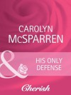 His Only Defense (Mills & Boon Cherish) (Count on a Cop - Book 42) - Carolyn McSparren