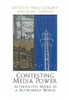 Contesting Media Power: Alternative Media in a Networked World - Nick Couldry, James (Eds.) Curran, James Curran