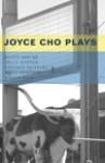 Joyce Cho Plays - Joyce Cho, Sarah Benson, Sibyl Kempson, Amber Reed, Scott Adkins, Kelly Copper, Karinne Keithley