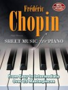 Frederic Chopin: Sheet Music for Piano: From Easy to Advanced; Over 40 Masterpieces - Alan Brown