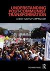 Understanding Post-Communist Transformation: A Bottom Up Approach - Richard Rose
