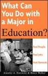 What Can You Do with a Major in Education? - Jennifer A. Horowitz, Bruce Edward Walker