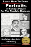 Learn How to Draw Portraits of Famous People in Pencil For the Absolute Beginner (Learn to Draw) - John Davidson, Paolo Lopez de Leon