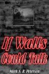 If Walls Could Talk: A Terrifying Short Story Collection - Mark S. R. Peterson