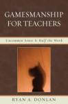 Gamesmanship for Teachers - Ryan A. Donlan