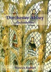 Dorchester Abbey, Oxfordshire: The Archaeology and Architecture of a Cathedral, Monastery and Parish Church - Warwick Rodwell