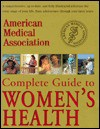 American Medical Association Complete Guide to Women's Health - American Medical Association