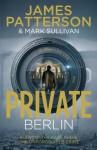 Private Berlin (Private Series, #5) - James Patterson, Mark T. Sullivan