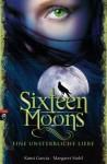 Sixteen Moons: Eine unsterbliche Liebe - Kami Garcia, Margaret Stohl, Petra Koob-Pawis
