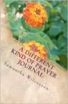 A Different Kind of Prayer Journal - Samantha Wilcoxson