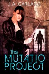 The Mutatio Project - J.A. Garland