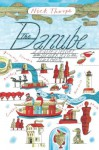 The Danube: A Journey Upriver from the Black Sea to the Black Forest - Nick Thorpe