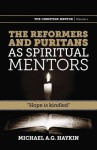 """The Reformers and Puritans as Spiritual Mentors: """"Hope Is Kindled"""" - Michael A.G. Haykin"""