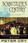 Schnitzler's Century: The Making of Middle-Class Culture 1815-1914 - Peter Gay