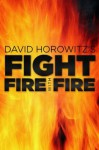 Fight Fire with Fire - David Horowitz