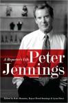 Peter Jennings: A Reporter's Life - Kate Darnton, Kayce Freed Jennings;, Lynn Sherr, Kayce Freed Jennings