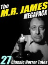 The M.R. James Megapack: 27 Classic Horror Stories - M.R. James