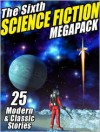 The Sixth Science Fiction Megapack: 25 Modern Classic and Stories - Arthur C. Clarke, Philip K. Dick, Nancy Kress, George Zebrowski, Samuel R. Delany, C.M. Kornbluth, Pamela Sargent, Mary A. Turzillo, Neal Asher
