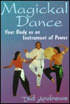 Magickal Dance: Your Body as an Instrument of Power - Ted Andrews