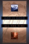 God is Good, All the Time - Janet Chester Bly