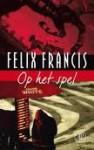 Op het spel - Felix Francis, Caecile de Hoog