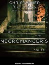 The Necromancer's House - Christopher Buehlman, Todd Haberkorn