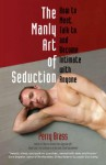 The Manly Art of Seduction: How to Meet, Talk To, and Become Intimate with Anyone - Perry Brass, Tom Laine