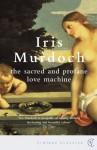 The Sacred and Profane Love Machine (Vintage Classics) - Iris Murdoch