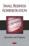 Small Business Administration: Operations and Programs - United States
