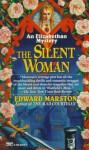 The Silent Woman (Elizabethan Theater, #6) - Edward Marston