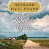 The Road to Grace: The Third Journal in the Walk Series (Audio) - Richard Paul Evans