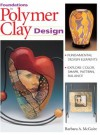 Foundations in Polymer Clay Design: Fundamental Design Elements | Explore Color, Shape, Pattern, Balance - Barbara McGuire