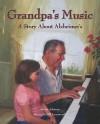 Grandpa's Music: A Story About Alzheimer's - Alison Acheson, Bill Farnsworth