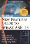 The Official New Features Guide to Sybase ASE 15 - Naresh Adurty, Carrie King Taylor, Steve Bradley