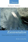 Buddhist Existentialism: From Anxiety to Authenticity and Freedom - Robert Miller