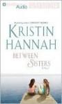 Between Sisters (Audio) - Kristin Hannah, Laural Merlington, Laurel Merlington
