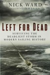 Left for Dead: Surviving the Deadliest Storm in Modern Sailing History - Nick Ward