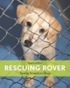 Rescuing Rover: Saving America's Dogs' - Raymond Bial