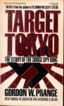 Target Tokyo: The Story of the Sorge Sp - Gordon W. Prange, Donald M. Goldstein, Katherine V. Dillon