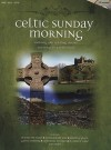 Celtic Sunday Morning: Soothing and Uplifting Hymns and Songs in a Celtic Style [With CD] - Shawnee Press