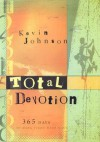 Total Devotion: 365 Days to Hang Tight with Jesus - Kevin Johnson