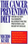 The Cancer Prevention Diet: Michio Kushi's Nutritional Blueprint For The Relief & Prevention Of Disease - Michio Kushi, Alex Jack