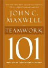 Teamwork 101: What Every Leader Needs to Know - John C. Maxwell