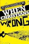 When Christians Get It Wrong - Adam Hamilton