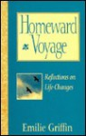 Homeward Voyage: Reflections on Life Changes - Emilie Griffin