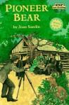 Pioneer Bear: A True Story - Joan Sandin