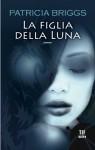 La figlia della Luna (Fanucci Narrativa) - Patricia Briggs