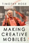 Making Creative Mobiles - Timothy Rose