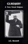 Gurdjieff: A Very Great Enigma - John Godolphin Bennett